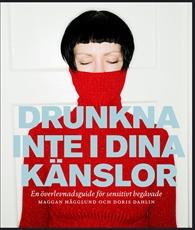 Bild på Drunkna inte i dina känslor : en överlevnadsbok för sensitivt begåvade