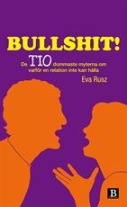 Bild på Bullshit! : de tio dummaste myterna om varför en relation inte kan hålla