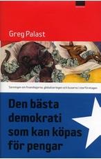 Bild på Den bästa demokrati som kan köpas för pengar : sanningen om finanshajarna, globaliseringen och busarna i storföretagen