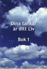 Bild på Dina tankar är ditt Liv : bok 1