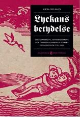 Bild på Lyckans betydelse : sekularisering, sensibilisering och individualisering i svenska skillingtryck 1750-1850