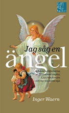 Bild på Jag såg en ängel : de bästa berättelserna ur Möten med änglar, Ljus från himlen, och mer än sextio nya