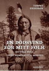 Bild på En dödsvind för mitt folk : Sitting Bull : livet, komplotten, mordet