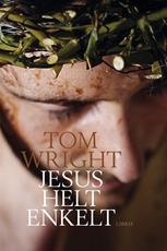 Bild på Jesus helt enkelt : en ny bild av vem han var, vad han gjorde och hur det fö