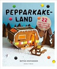 Bild på Pepparkakeland : 22 roliga byggen med tydliga skisser och smarta knep