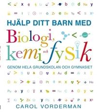 Bild på Hjälp ditt barn med biologi, kemi och fysik genom hela grundskolan och gymnasiet
