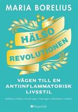 Bild på Hälsorevolutionen : vägen till en antiinflammatorisk livsstil : helheten, maten, forskningen, träningen, skönheten, insikten
