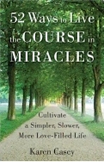 Bild på 52 ways to live the course in miracles - cultivate a simpler, slower, more
