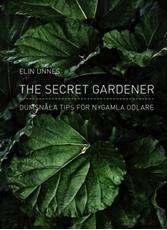 Bild på The secret gardener : dumsnåla tips för nygamla odlare