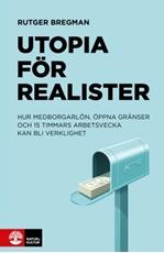 Bild på Utopia för realister : hur medborgarlön, öppna gränser och 15 timmars arbetsvecka kan bli verklighet