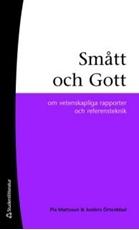 Bild på Smått och gott : om vetenskapliga rapporter och referensteknik
