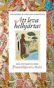 Bild på Att leva helhjärtat : inspiration från Franciskus av Assisi