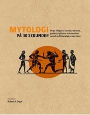 Bild på Mytologi på 30 sekunder : den viktigaste klassiska myterna, gudarna, hjältarna och monstren, var och en förklarad på en halv minut