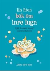 Bild på En liten bok om inre lugn : enkla övningar som ger balans och harmoni