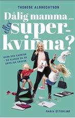 Bild på Dålig mamma eller superkvinna? : barn och karriär - så klarar du de orimliga kraven