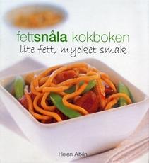 Bild på Fettsnåla kokboken : Lite fett, mycket smak