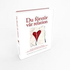Bild på Du förstör vår relation : 20 sätt att förstöra en relation och strategierna för hur ni kan reparera den