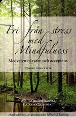 Bild på Fri från stress med Mindfulness : medveten närvaro och acceptans